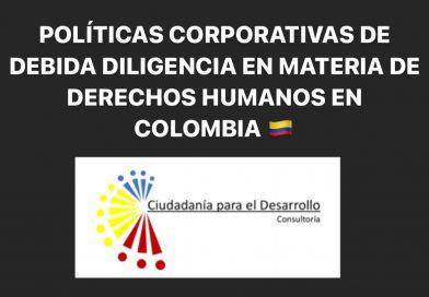 POLÍTICAS CORPORATIVAS DE DEBIDA DILIGENCIA EN MATERIA DE DERECHOS HUMANOS EN COLOMBIA.